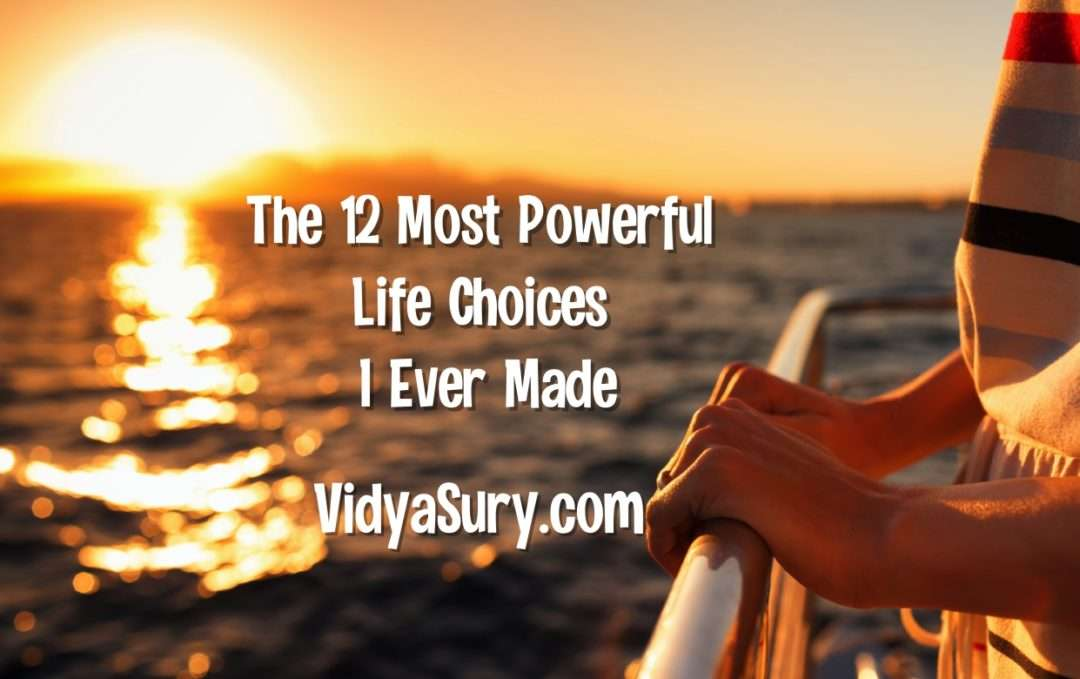 The 12 Most Powerful Life Choices I Ever Made
