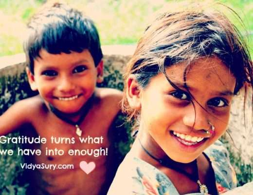 Gratitude turns what we have into enough. Love, Vidya Sury