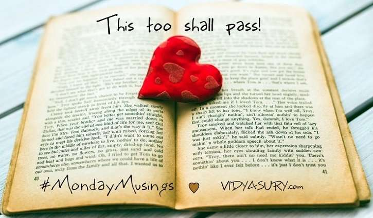 Vidya Sury MondayMusings This too shall pass