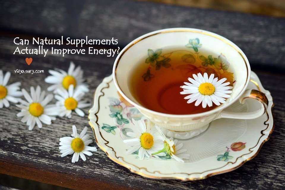Natural Supplements Can Actually Improve Energy Vidya Sury