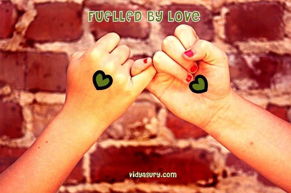 Fuelled by love Vidya Sury