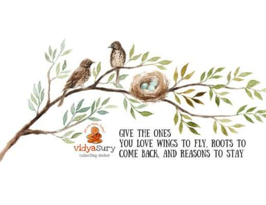Give the ones you love wings to fly, roots to come back and reasons to stay The Dalai Lama