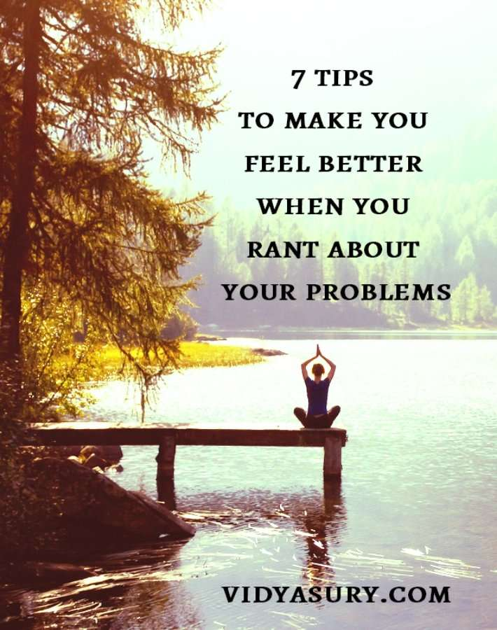 7 tips to make you feel better when you rant about your problems #mindfulness #personaldevelopment