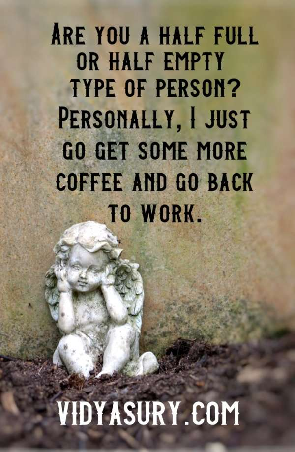 Are you a half full or half empty type of person? Personally - I just go get some more coffee and go back to work. #mindfulness #personaldevelopment