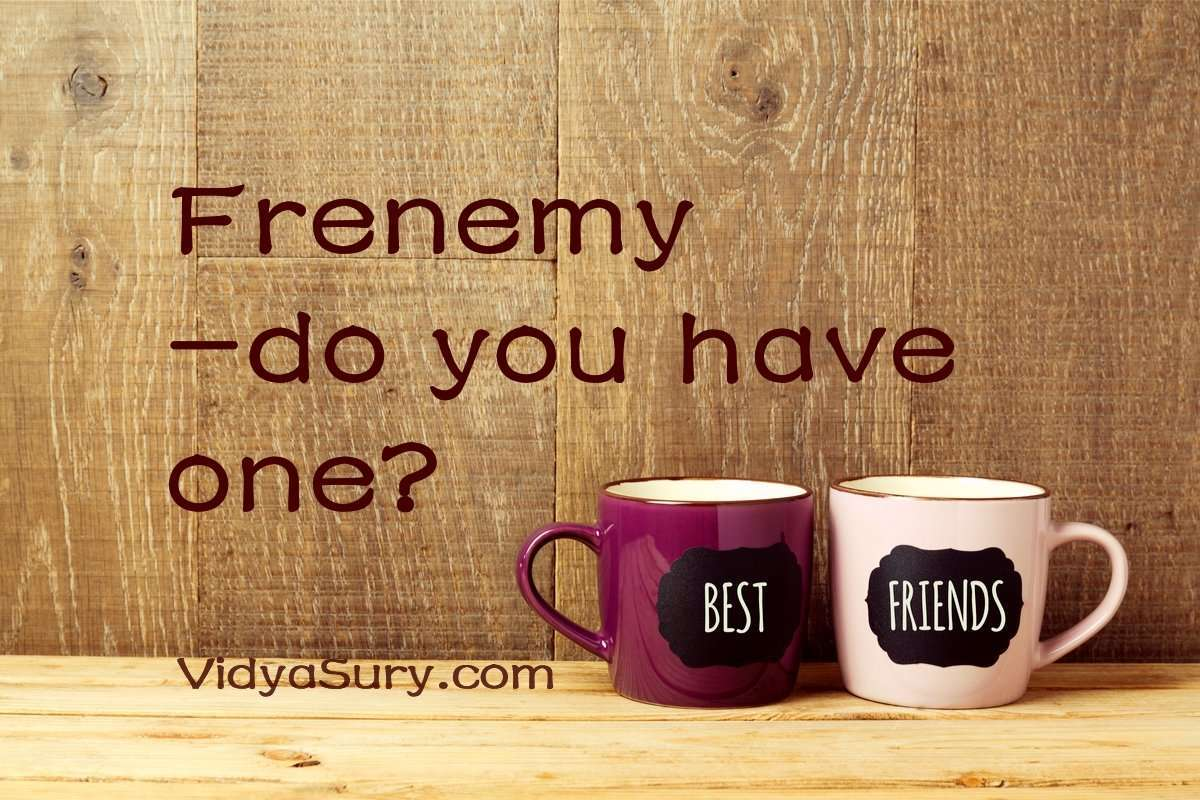 Frenemy. Who is yours? #Relationships #AtoZChallenge #parenting #friendships