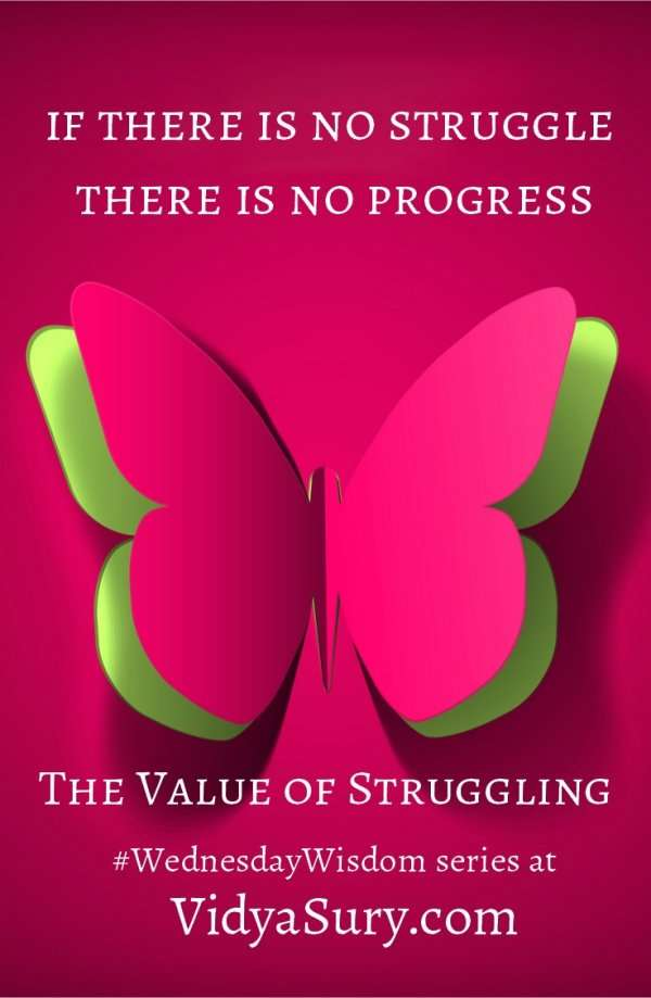 If there is no struggle there is no progress. The Value of struggling #WednesdayWisdom #Lifelessons #selfhelp #atozchallenge