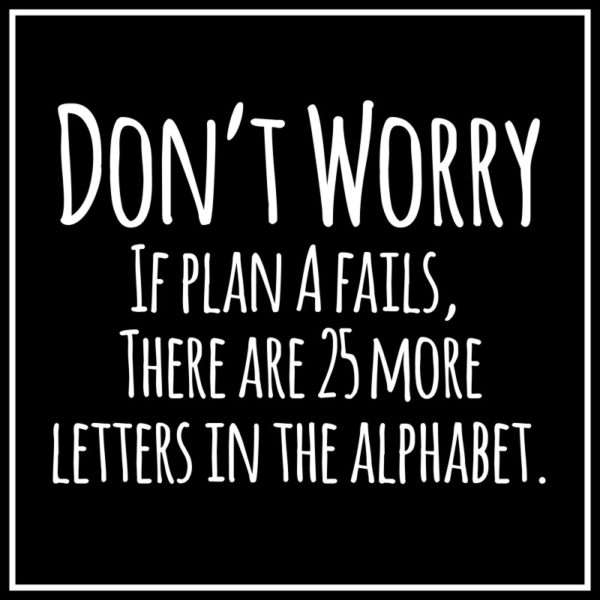 Dont worry if plan A fails