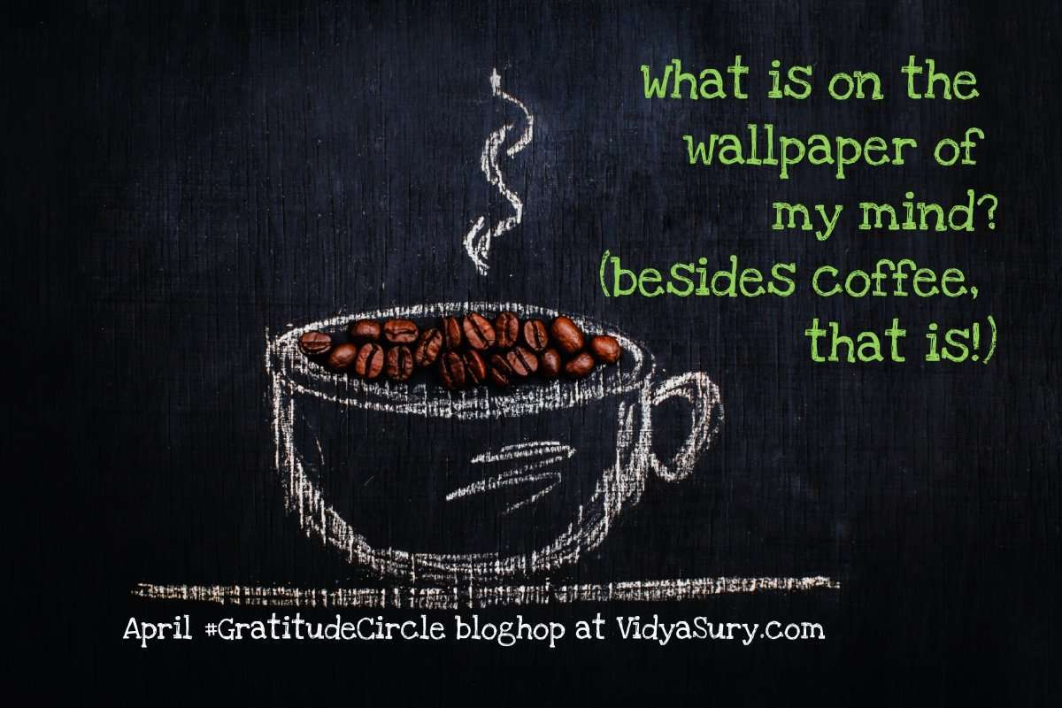 what is on the wallpaper of my mind #gratitudecircle #mindfulness