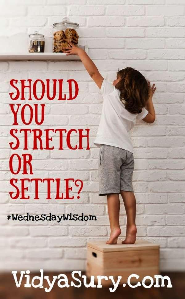 Should you stretch or settle? #WednesdayWisdom #mindfulness #Selfhelp