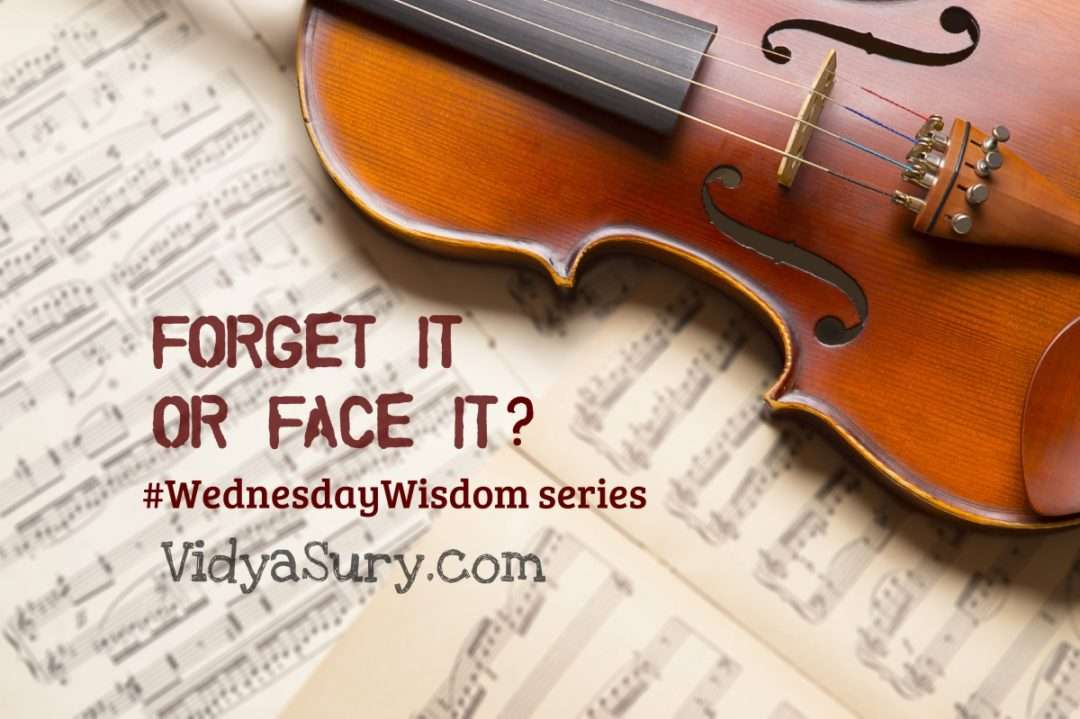 Forget it or face it #WednesdayWisdom
