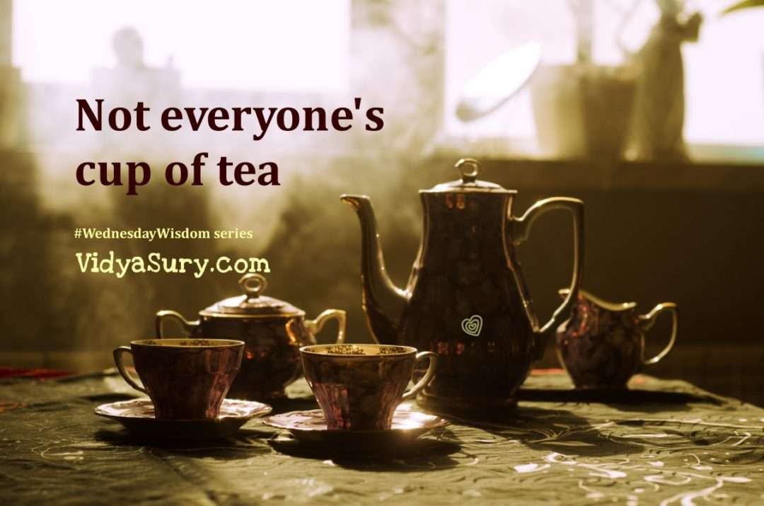 Not everyone's cup of tea and that's absolutely okay! #WednesdayWIsdom #Mindfulness #selflove