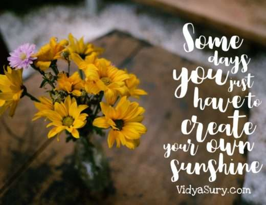 Some days you just have to create your own sunshine. Inspiring quotes to get your mojo back.