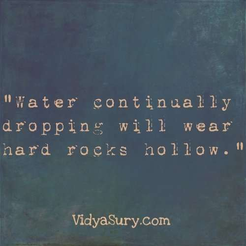 Water continually dropping will wear hard rock hollow. Inspiring quotes to get your mojo back