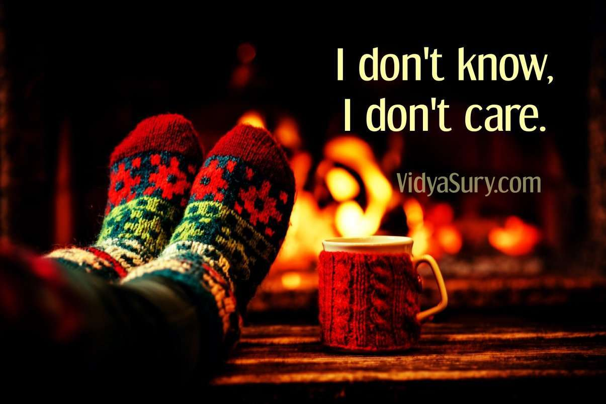 I dont kow I dont care. Wednesday Wisdom