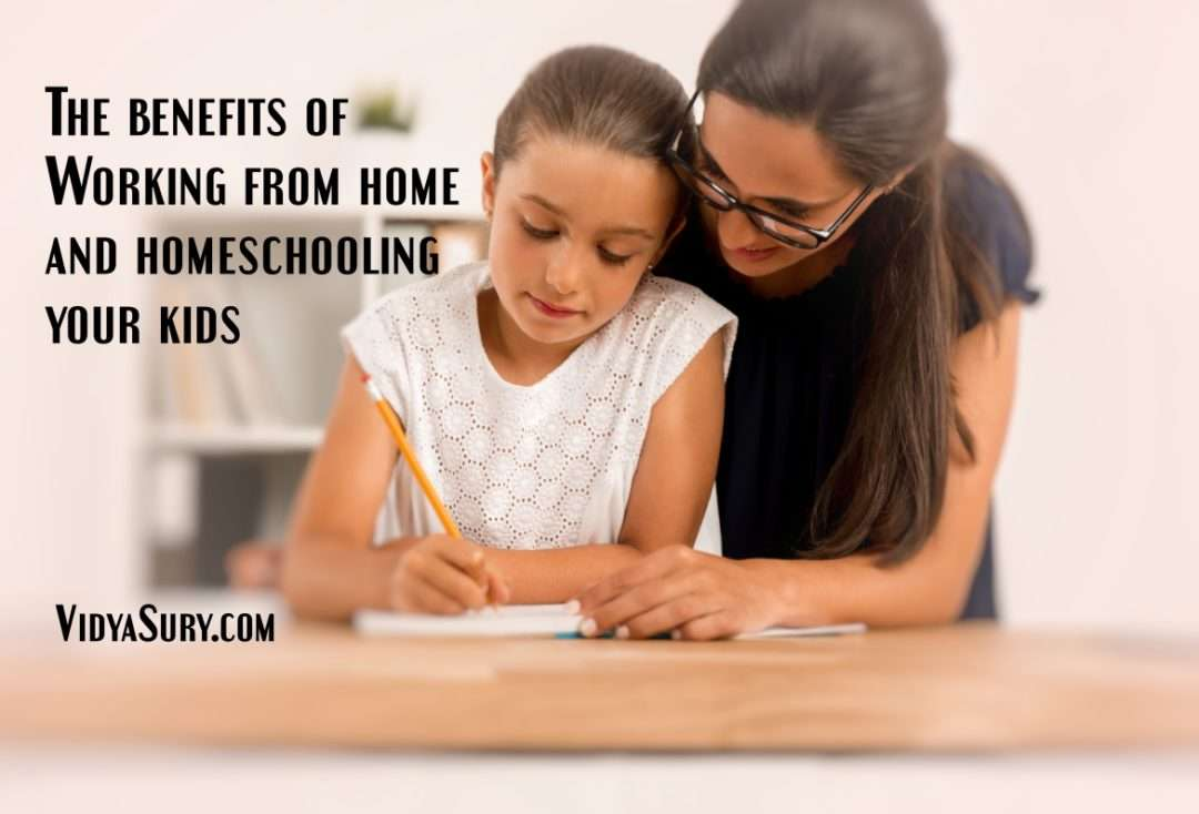 The benefits of working from home and homeschooling your kids