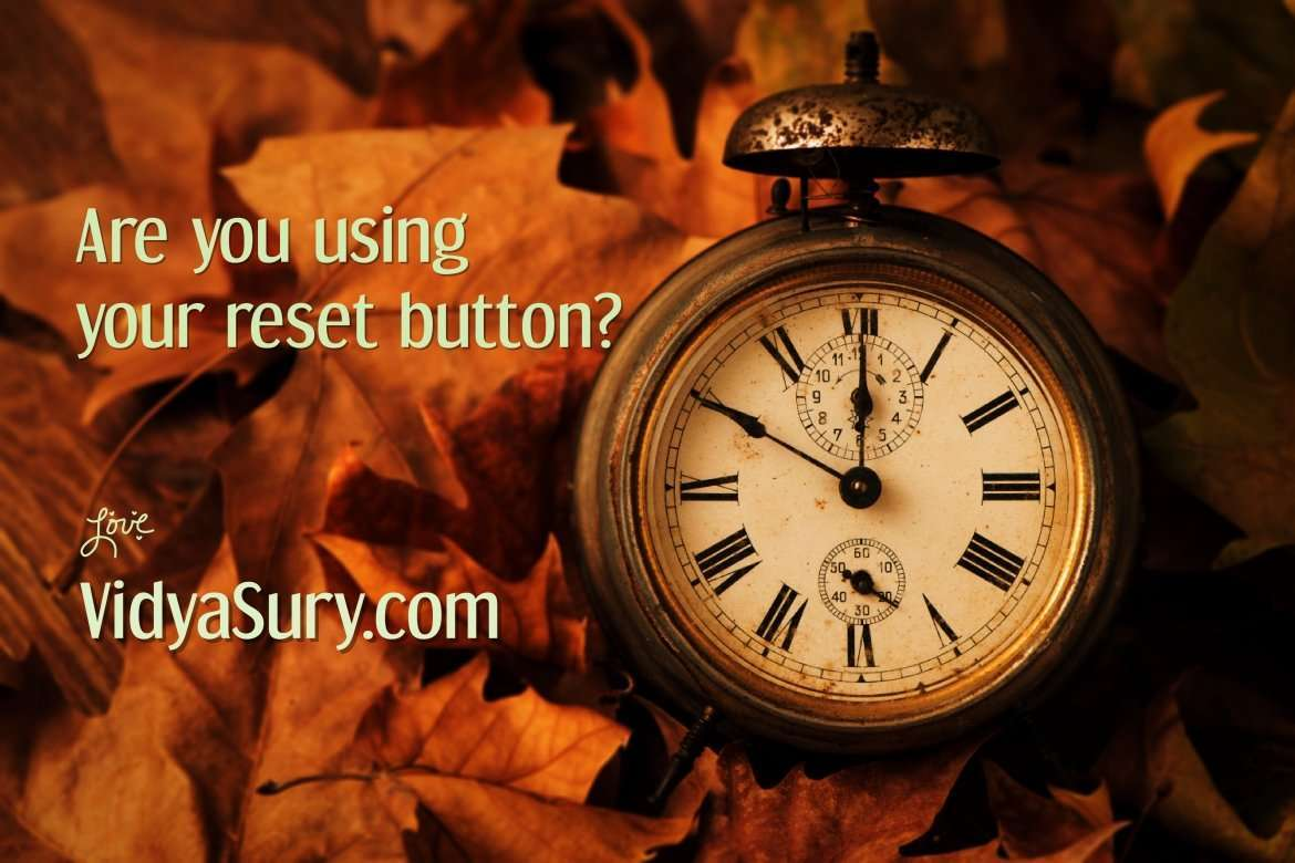 Are you using your reset button and creating space for happiness?