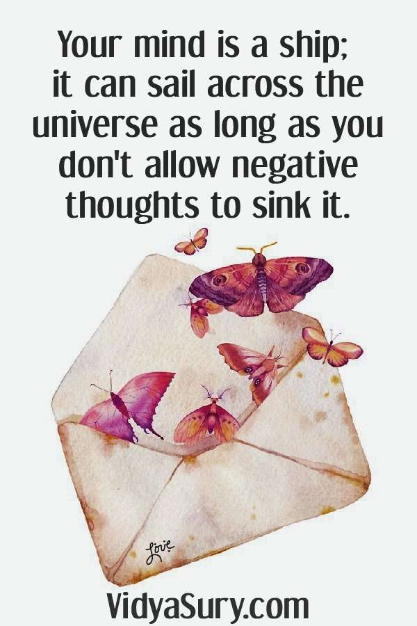 Use the reset button. Your mind is a ship; it can sail across the universe as long as you don't allow negative thoughts to sink it.