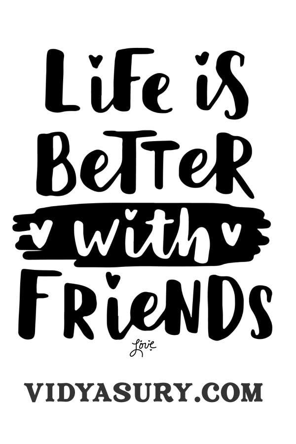 Life with better with friends. Are you a good friend?