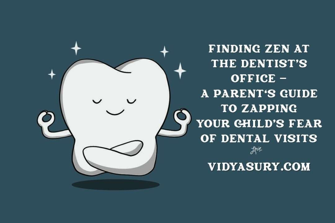 parent's guide to zapping your child's fear of dental visits