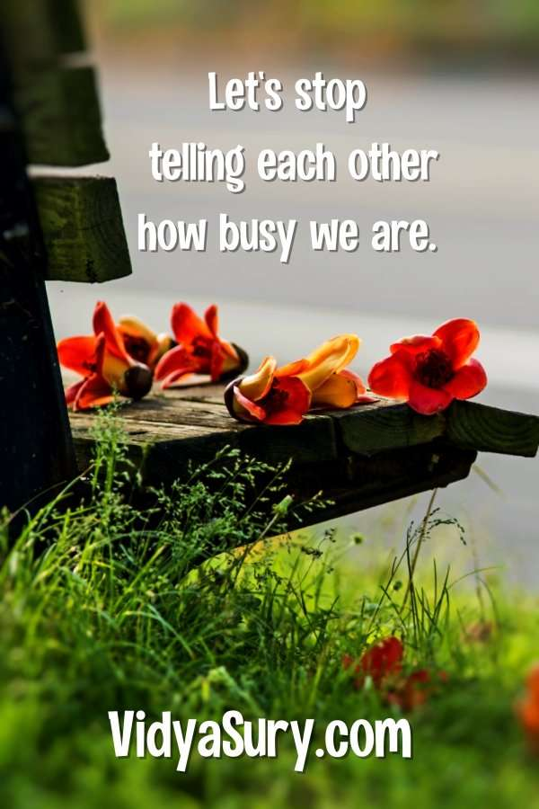 The Most Beautiful Flower - Let's stop telling each other how busy we are
