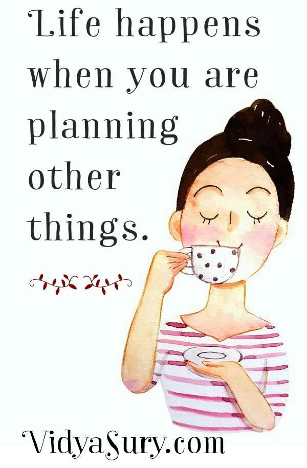 Life happens when you are planning other things