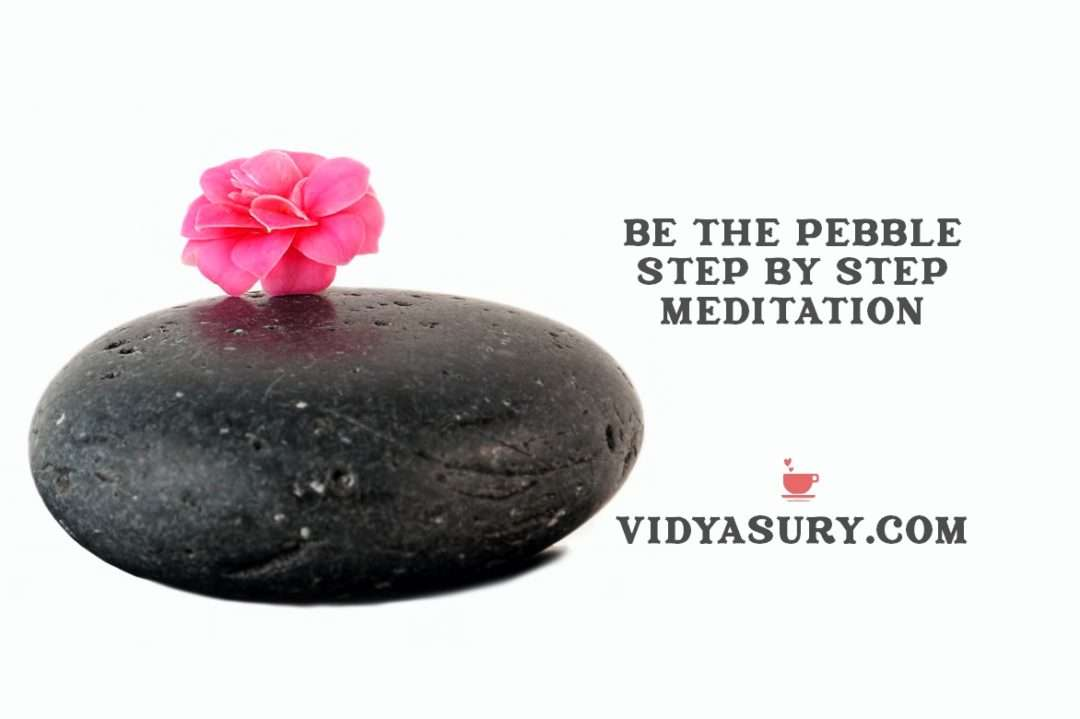 Be the pebble step by step meditation