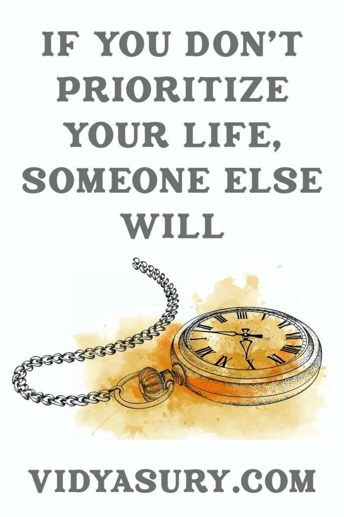 If you dont prioritize your life someone else will Timeboxing
