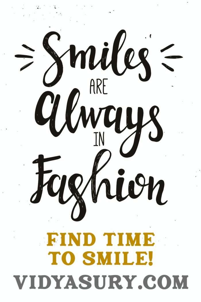 Smiles are always in fashion. Find time to smile