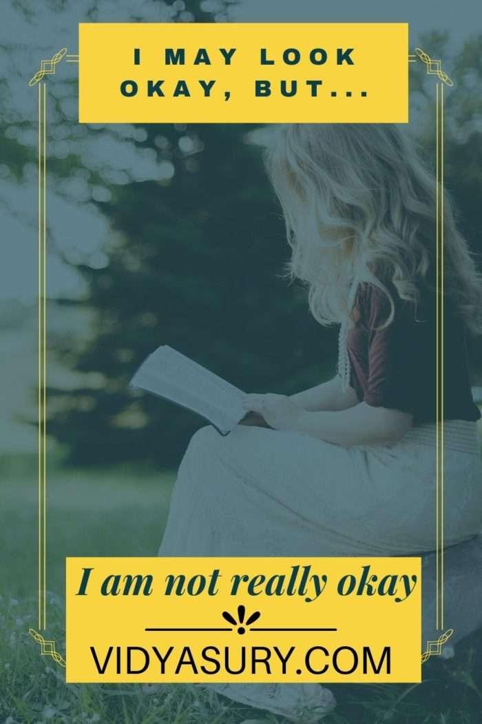 I may look okay but I am not okay