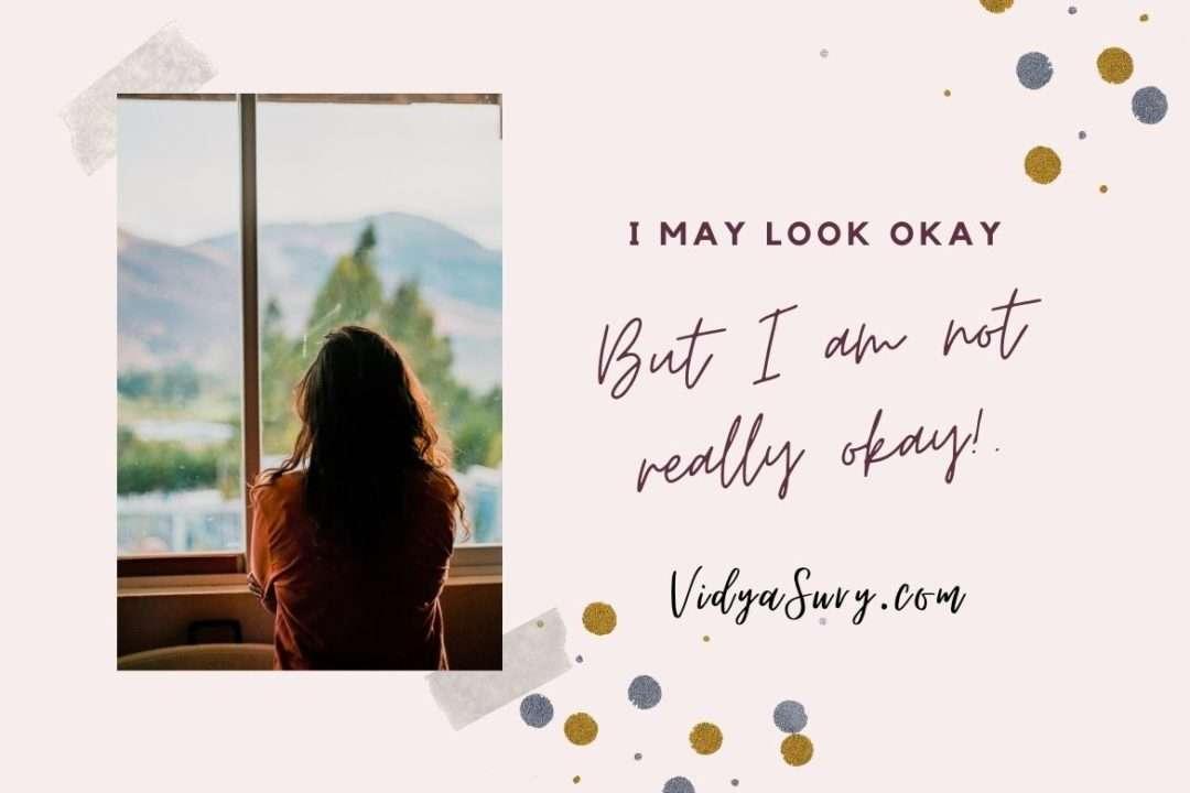 I may look okay but I am not really okay