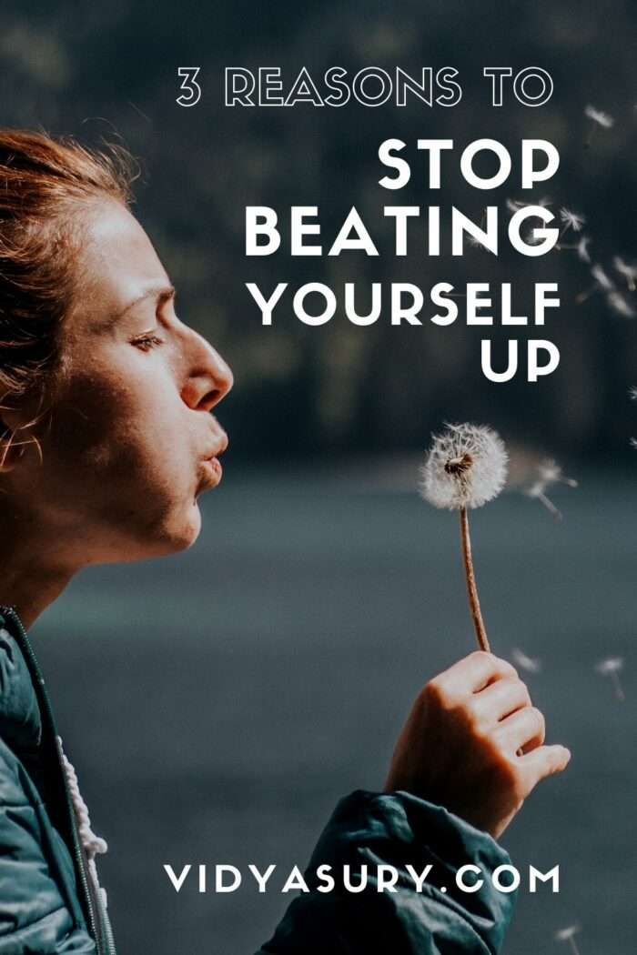 3 REASONS TO STOP BEATING YOURSELF UP