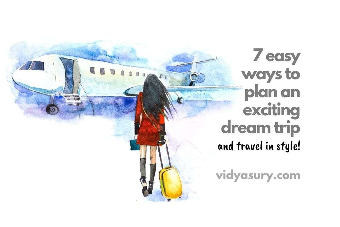 7 easy ways to plan an exciting dream trip and travel in style