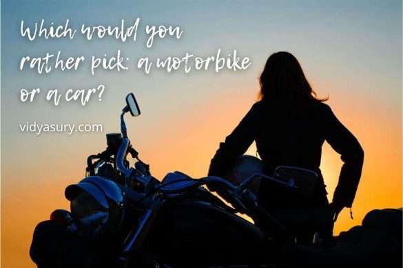 Which would you rather pick_ a motorbike or a car_