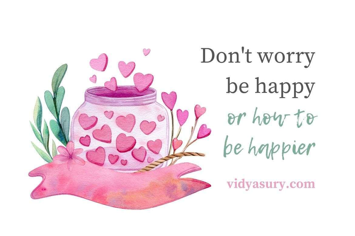 Don't worry be happy or how to be happier