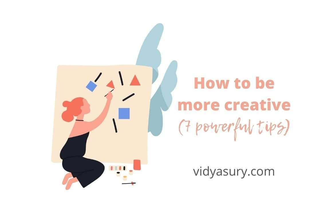 How to be more creative (7 powerful tips)