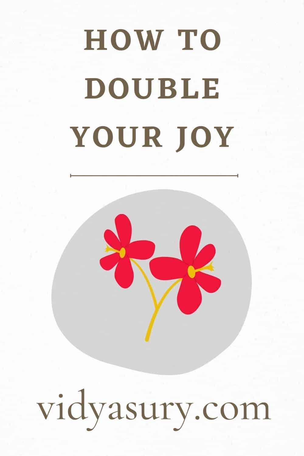 Joy shared is joy doubled How to double your joy