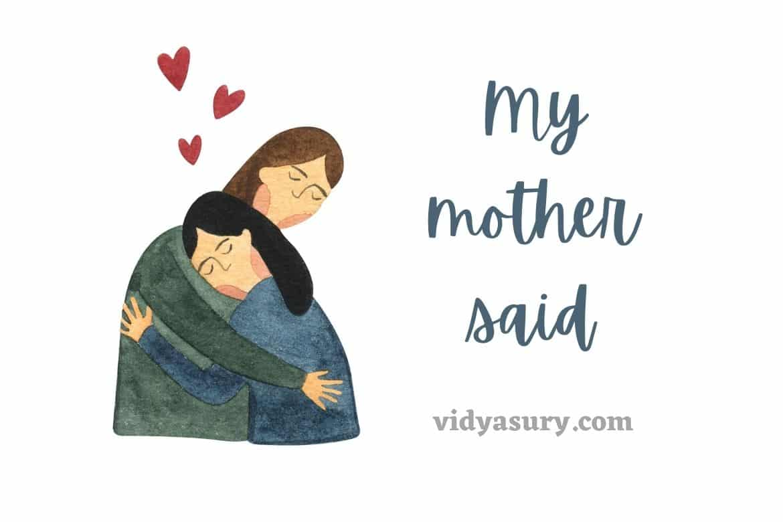 My mother said
