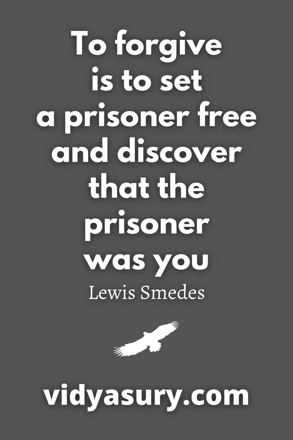 To forgive is to set a prisoner free and discover that the prisoner was you Lewis Smedes