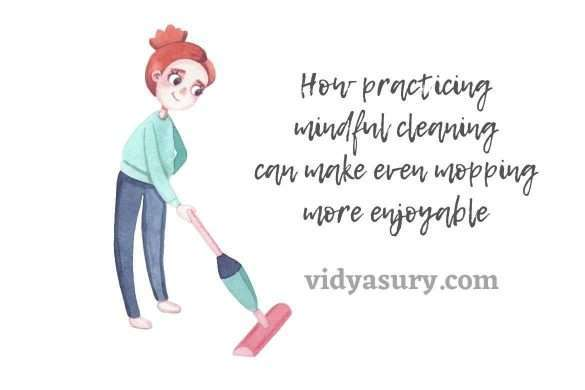 How practicing mindful cleaning can make even mopping more enjoyable