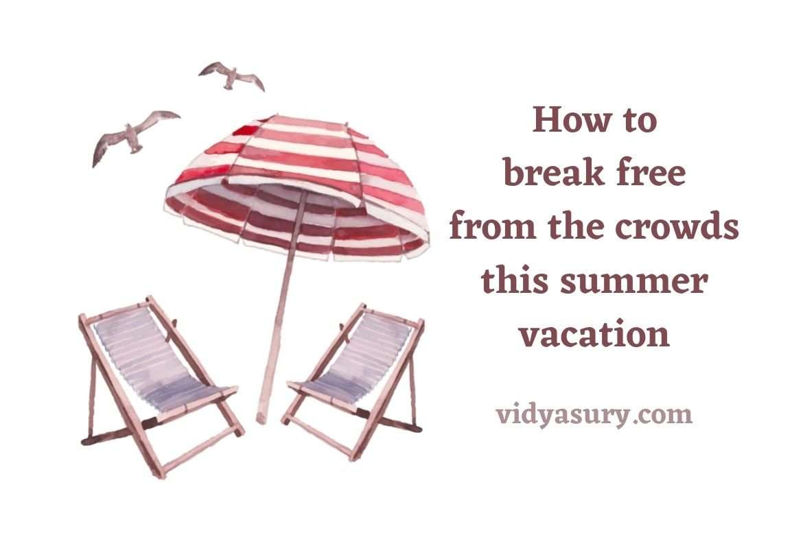 How to break free from the crowds this summer vacation